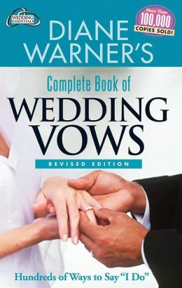 Diane Warner's Complete Book of Wedding Vows, Revised Edition