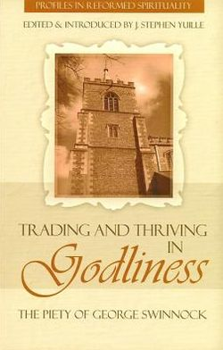 Trading and Thriving in Godliness: The Piety of George Swinnock
