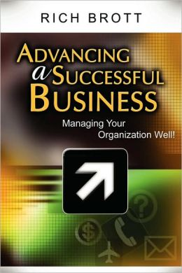 Advancing a Successful Business: Managing Your Organization Well!