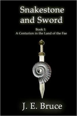 Snakestone and Sword: A Centurion in the Land of the Fae
