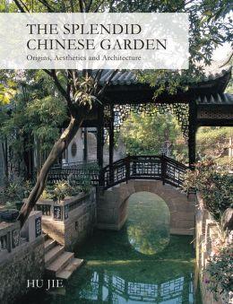 The Splendid Chinese Garden: Origins, Aesthetics and Architecture