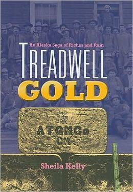 Treadwell Gold: An Alaska Saga of Riches and Ruin