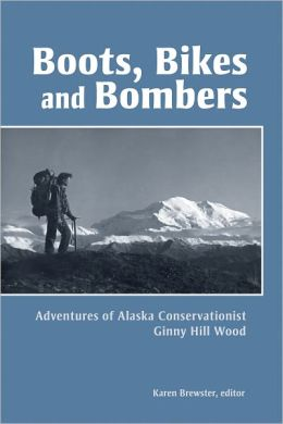 Boots, Bikes, and Bombers: Adventures of Alaska Conservationist Ginny Hill Wood