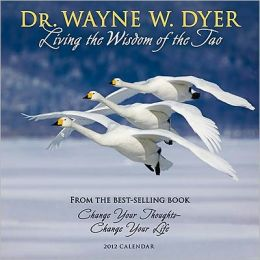 2012 Wayne W. Dyer: Living the Wisdom of the Tao Wall Calendar