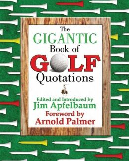 The Gigantic Book of Golf Quotations: Thousands of Notable Quotables from Tommy Armour to Fuzzy Zoeller