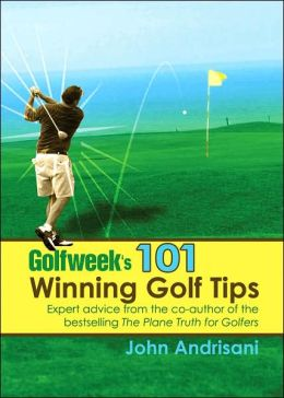 Golfweek's 101 Winning Golf Tips: Expert Shotmaking Advice from the Co-Author of the Bestselling The Plane Truth for Golfers