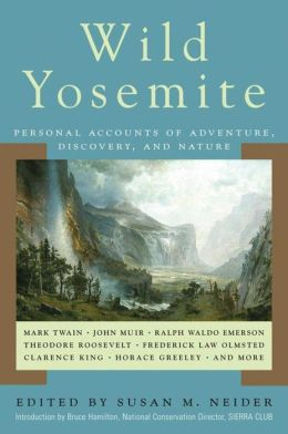 Wild Yosemite: Personal Accounts of Adventure, Discovery, and Nature