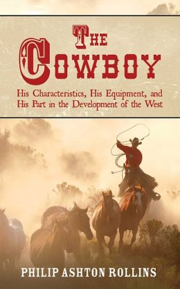 Cowboy: His Characteristics, His Equipment, and His Part in the Development of the West