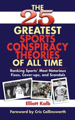 The 25 Greatest Sports Conspiracy Theories of All-Time: Ranking Sports' Most Notorious Fixes, Cover-Ups, and Scandals