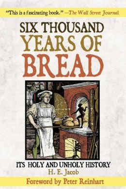 Six Thousand Years of Bread: It's Holy and Unholy History
