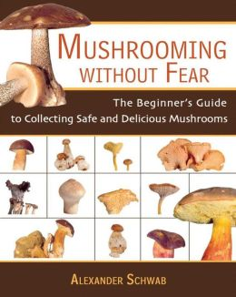 Mushrooming Without Fear: An Illustrated Guide to Identifying and Collecting the Best Edible Mushrooms
