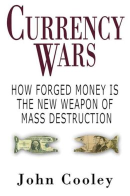 Currency Wars: How Forged Money is the New Weapon of Mass Destruction