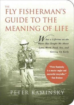 The Fly Fisherman's Guide to the Meaning of Life