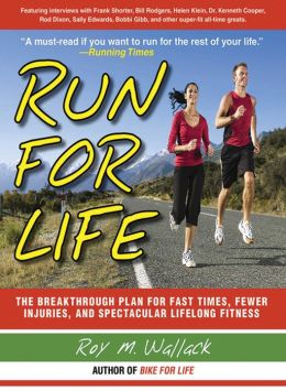 Run for Life: The Anti-Aging, Anti-Injury, Super-Fitness Plan to Run to 100