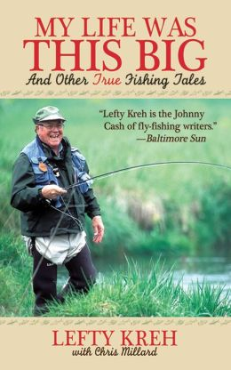 My Life Was This Big: And Other True Fishing Tales