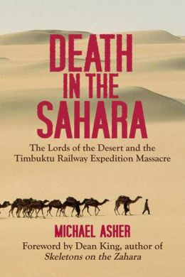 Death in the Sahara: The Story of the Massacre of the Colonial Railway Expedition at the Hands of the Vicious Lords of the Desert