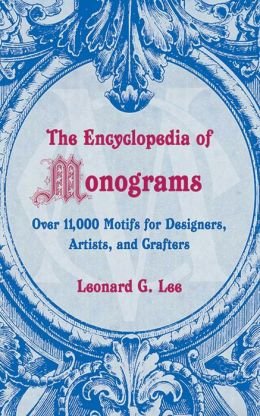 The Encyclopedia of Monograms: Over 11,000 Motifs for Designers, Artists, and Crafters