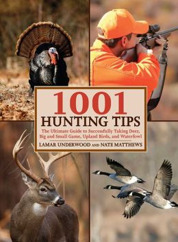 1001 Hunting Tips: The Ultimate Guide: Deer, Upland Game and Birds, Waterfowl, Big Game