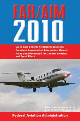 Federal Aviation Regulations / Aeronautical Information Manual 2010