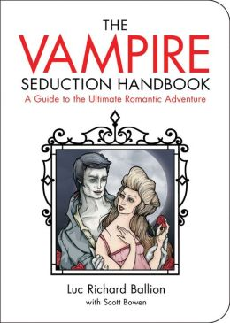 The Vampire Seduction Handbook: Have the Most Thrilling Love of Your Life