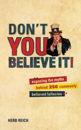 Don't You Believe It!: Exposing the Myths Behind 250 Commonly Believed Fallacies