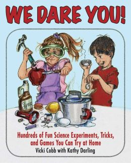We Dare You: Hundreds of Science Bets, Challenges, and Experiments You Can Do at Home