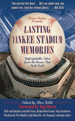 Lasting Yankee Stadium Memories: 45 Unforgettable Tales from the House That Ruth Built