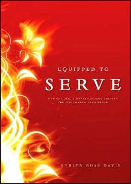 Equipped to Serve: How God Used a Sinner's Journey through the Fire to Grow the Kingdom