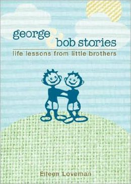 George and Bob Stories: Life Lessons from Little Brothers