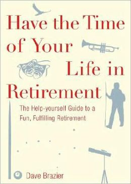 Have the Time of Your Life in Retirement: The Help-Yourself Guide to a Fun, Fulfilling Retirement