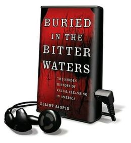 Buried in the Bitter Waters: The Hidden History of Racial Cleansing in America [With Headphones]