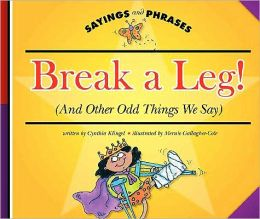Break a Leg!: And Other Odd Things We Say
