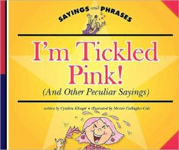 I'm Tickled Pink! (and Other Peculiar Sayings)