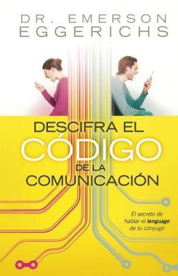 Descifra el codigo de la comunicacion: El secreto de hablar el lenguage de tu conyuge