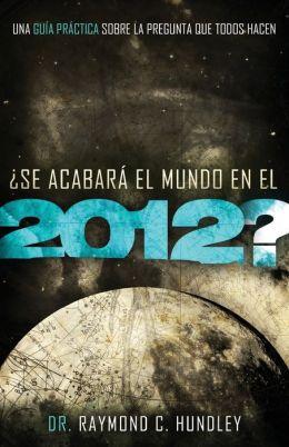 Se acabara el mundo en 2012?: Una guia practica sobre la pregunta que todos hacen
