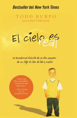 El cielo es real: La asombrosa historia de un nino pequeno de su viaje al cielo de ida y vuelta (Heaven Is for Real: A Little Boy's Astounding Story of His Trip to Heaven and Back)