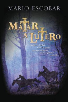 Matar a Lutero