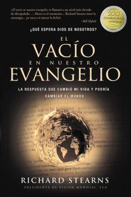 El vacio en nuestro evangelio: La respuesta que cambio mi vida y podria cambiar el mundo