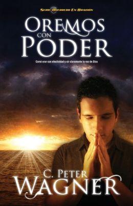 Oremos con poder: Cómo orar con efectividad y oír claramente la voz de Dios