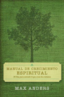 Manual de crecimiento espiritual: 30 días para entender lo que creen los cristianos