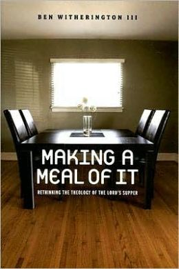 Making a Meal of It: Rethinking the Theology of the Lord's Supper