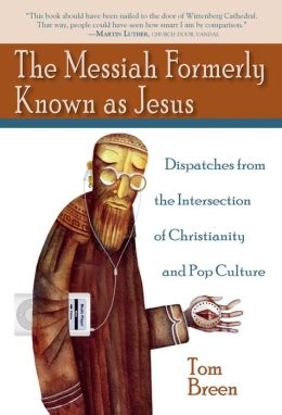 Messiah Formerly Known as Jesus: Dispatches from the Intersection of Christianity and Pop Culture