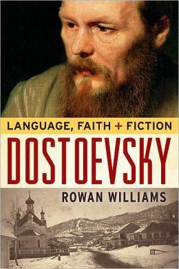 Dostoevsky: Language, Faith, and Fiction