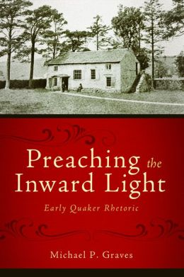 Preaching the Inward Light: Early Quaker Rhetoric