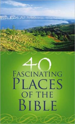 40 Fascinating Places of the Bible