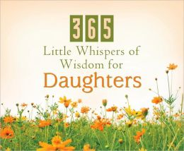 365 Little Whispers Of Wisdom For Daught