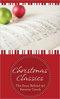 Christmas Classics: The Story Behind 40 Favorite Carols