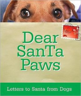 Dear Santa Paws: Letters to Santa from Dogs