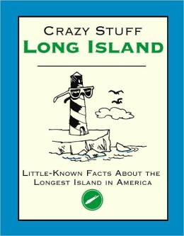 Crazy Stuff Long Island: Little-Known Facts about the Longest Island in America