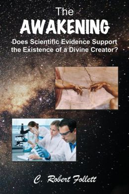 The Awakening - Does Scientific Evidence Support the Existence of a Divine Creator